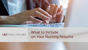 What To Include On Your Resume 7 Things To Include On Your Nursing Resume Lrs Healthcare