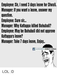 3 Approved Memes - employee sir need 3 days leave for diwali manager if you want a