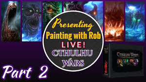 painting with rob live cthulhu wars onslaught 2 part 2 youtube
