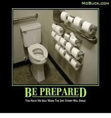Be Prepared Meme - mobuckcom be prepared you have no idea when the shit storm will