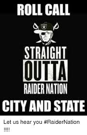 Raider Nation Memes - roll call straight outta raider nation city and state let us hear
