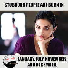 Stubborn Memes - dopl3r com memes stubborn people are born in january july
