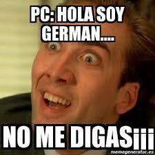 Hola Soy German Memes - meme no me digas pc hola soy german no me digas 1898456