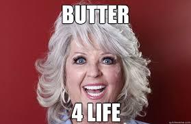 Paula Deen Meme - butter 4 life crazy paula deen quickmeme
