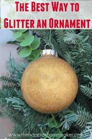 the best way to glitter ornaments the happier homemaker