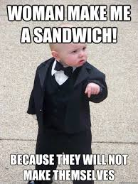 Make Me A Sandwich Meme - woman make me a sandwich because they will not make themselves