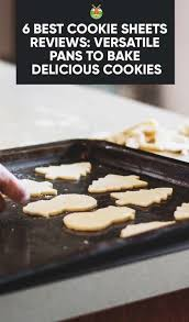 best sheet reviews 6 best cookie sheets reviews versatile pans to bake delicious cookies