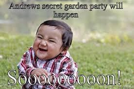 Meme Secret - andrews secret garden party will happen funny meme image