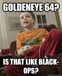 Goldeneye Meme - complains about how people takes fun out of game freaks out every