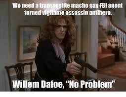 Transvestite Meme - we need a transvestite macho gay fbi agent turned vigilante