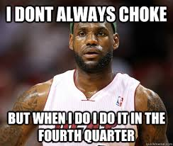 Choke Meme - i dont always choke but when i do i do it in the fourth quarter