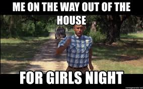 Girls Night Out Meme - me on the way out of the house for girls night forrest gump