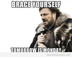 Funny Monday Meme - funny brace yourself funny monday tomorrow meme