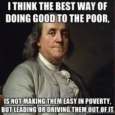 Welfare Meme - ben franklin s timely advice for dealing with people on welfare