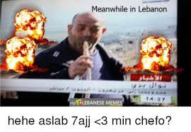 Lebanese Meme - meanwhile in lebanon 1437 via lebanese memes hehe aslab 7ajj 3 min