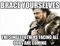 Single Dad Meme - the single fathers guide simply some great single father memes