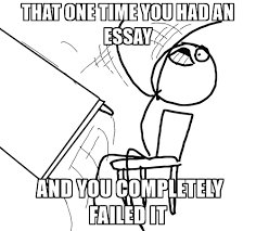 Flipping Desk Meme - that one time you had an essay and you completely failed it desk