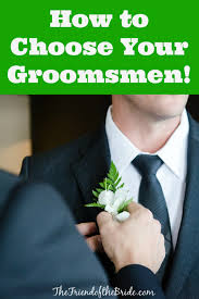 how to choose your groomsmen elegance ever after