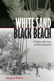 white sand black beach civil rights public space and miami u0027s