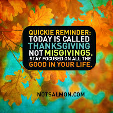 good quotes thanksgiving today is called thanksgiving not misgivings