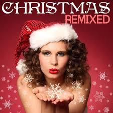 christmas remixed christmas songs and dance house xmas carols