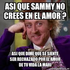 Memes De Sammy - meme willy wonka asi que sammy no crees en el amor asi que dime