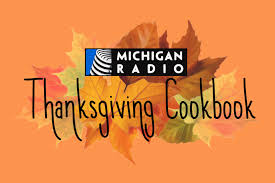 michigan radio s thanksgiving cookbook michigan radio