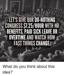 Congress Meme - lets give our do nothing congress 725hour with no benefits paid