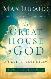 the great house of god by max lucado walking with jesus