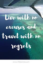Live with no excuses and travel with no regrets