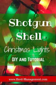 shotgun shell christmas lights shotgun shell lights for christmas diy herd management