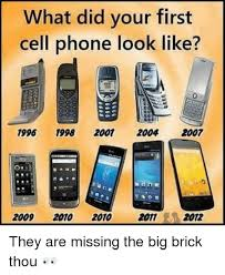 Big Phone Meme - what did your first cell phone look like 1996 1998 2007 2004 2007
