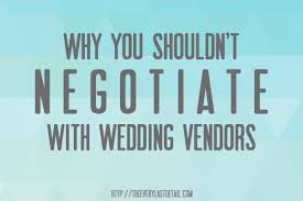 wedding vendors thursday tips why you shouldn t negotiate with wedding vendors