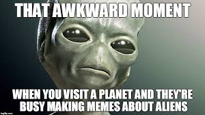 Make A Meme Aliens - aliens just don t understand imgflip