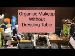 How To Organize A Vanity Table How To Organize Makeup Cosmetics Organize Without Dressing Table