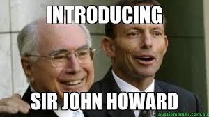 Howard Meme - introducing sir john howard custom meme aussie memes