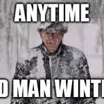 Winter Meme - old man winter meme generator imgflip