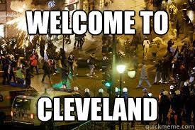 Cleveland Meme - welcome to cleveland cleveland quickmeme