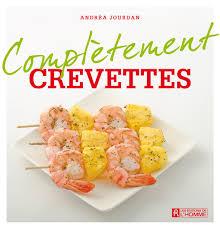 livre cuisine homme livre complètement crevettes les éditions de l homme