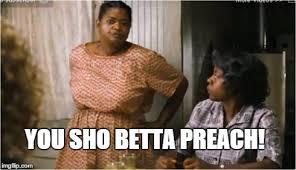 Preach Meme - you sho betta preach imgflip