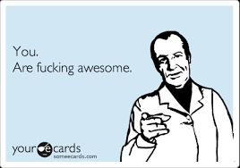 Fucking Awesome Meme - you are fucking awesome get well ecard