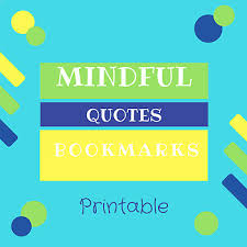 printable mindfulness quotes mindfulness quote bookmarks by the comfortable classroom tpt