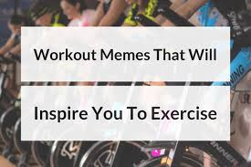 Exercise Memes - workout memes that will inspire you to exercise productivity theory