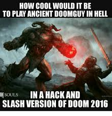 Doom Guy Meme - how cool would it be to play ancient doomguy in hell souls