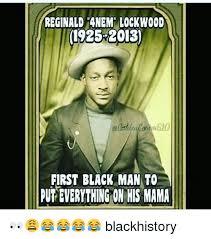 Black History Memes - reginald 4nem lockwood 1925 20131 first black man to put