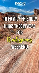 benoic 10 family friendly things to do in vegas for thanksgiving