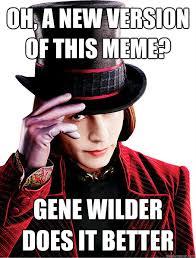 Meme Gene - oh a new version of this meme gene wilder does it better creepy