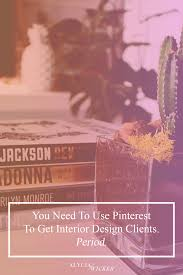 how to use pinterest to get interior design clients u2014 alycia