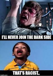 Racist Meme - i ll never join the dark side that s racist meme