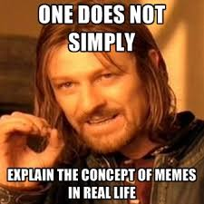 Meme Real Life - one does not simply explain the concept of memes in real life